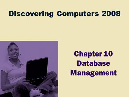 Discovering Computers 2008 Chapter 10 Database Management.