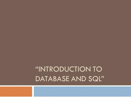 """INTRODUCTION TO DATABASE AND SQL"". Outlines 2  Introduction To Database  Database Concepts  Database Properties  What is Database Management System."