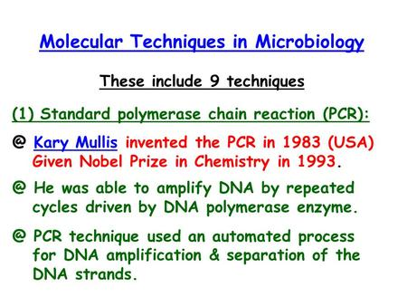 Molecular Techniques in Microbiology These include 9 techniques (1) Standard polymerase chain reaction Kary Mullis invented the PCR in 1983 (USA)Kary.