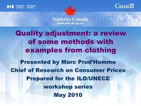 Quality adjustment: a review of some methods with examples from clothing Presented by Marc Prud'Homme Chief of Research on Consumer Prices Prepared for.