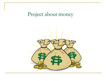 Project about money. What type of money do you use in your country?