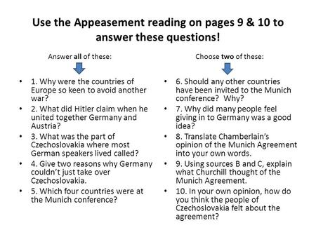 Use the Appeasement reading on pages 9 & 10 to answer these questions! 1. Why were the countries of Europe so keen to avoid another war? 2. What did Hitler.
