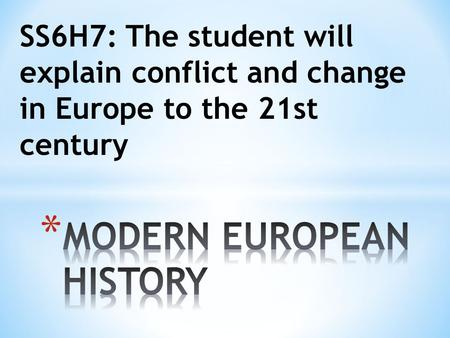 SS6H7: The student will explain conflict and change in Europe to the 21st century.