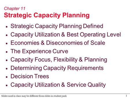 1 Slides used in class may be different from slides in student pack Chapter 11 Strategic Capacity Planning  Strategic Capacity Planning Defined  Capacity.