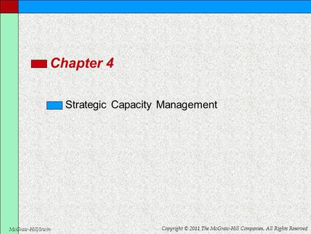 McGraw-Hill/Irwin Copyright © 2011 The McGraw-Hill Companies, All Rights Reserved Chapter 4 Strategic Capacity Management.