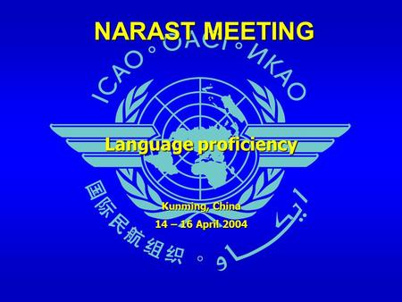 NARAST MEETING Language proficiency Kunming, China 14 – 16 April 2004.