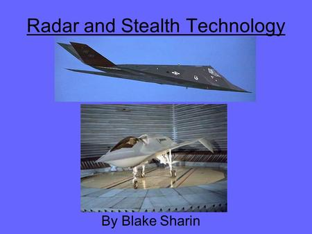Radar and Stealth Technology By Blake Sharin. Outline Background Radar –How radar works –Echo and Doppler Shift –Understanding Radar Stealth Technology.