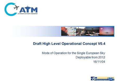 Draft High Level Operational Concept V0.4 Mode of Operation for the Single European Sky Deployable from 2012 16/11/04.