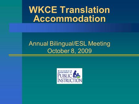 WKCE Translation Accommodation Annual Bilingual/ESL Meeting October 8, 2009.