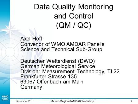 1 Mexico Regional AMDAR Workshop November 2011 Data Quality Monitoring and Control (QM / QC) Axel Hoff Convenor of WMO AMDAR Panel's Science and Technical.