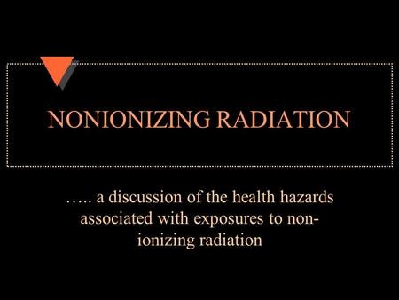 NONIONIZING RADIATION ….. a discussion of the health hazards associated with exposures to non- ionizing radiation.