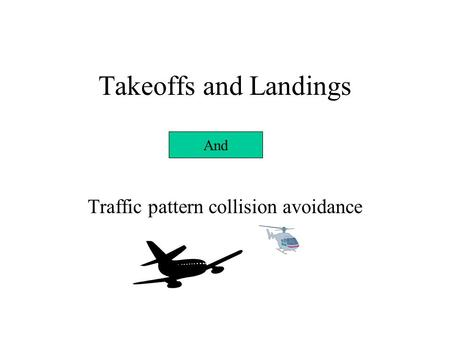 Takeoffs and Landings Traffic pattern collision avoidance And.