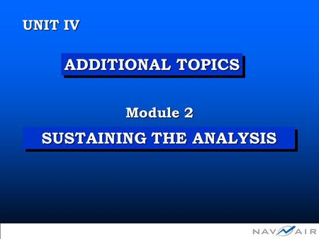 SUSTAINING THE ANALYSIS Module 2 UNIT IV ADDITIONAL TOPICS  Copyright 2002, Information Spectrum, Inc. All Rights Reserved.