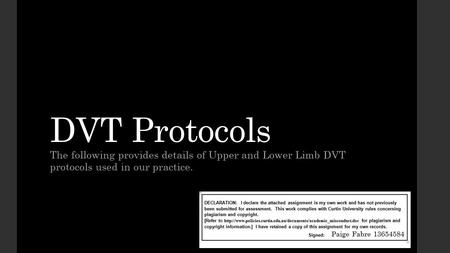 DVT Protocols The following provides details of Upper and Lower Limb DVT protocols used in our practice. Paige Fabre 13654584.