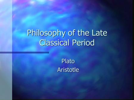 Philosophy of the Late Classical Period PlatoAristotle.