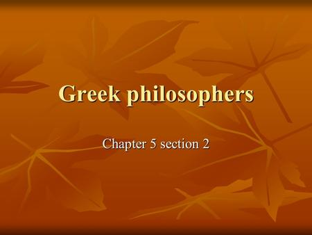 Greek philosophers Chapter 5 section 2. Socrates Athenian sculptor, but true love was philosophy Athenian sculptor, but true love was philosophy Left.