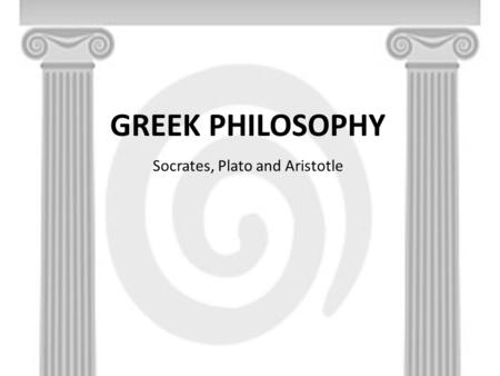 GREEK PHILOSOPHY Socrates, Plato and Aristotle. Socrates (469-399 BC)  Socrates is credited as being one of the founders of Western philosophy  Plato's.