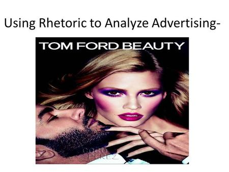 Using Rhetoric to Analyze Advertising- -. Goals of this ppt Practice more visual analysis, as you need to include at least 1 visual with your analysis.
