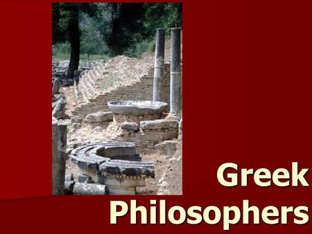 Greek Philosophers. Philosopher What is a philosopher? Why would a philosopher be seen as a respectable career and why might they be seen as better than.