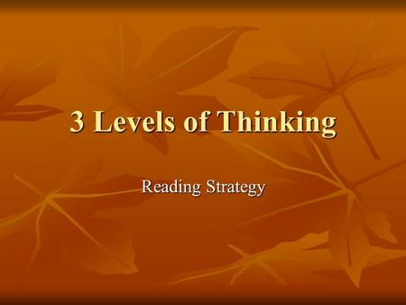 3 Levels of Thinking Reading Strategy. How we think We perceive something through our senses– what we see, hear, taste, touch, and smell We perceive something.