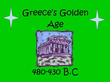 Greece's Golden Age 480-430 B.C. I.Golden Age of Greece: During Athens golden age, drama, sculpture, poetry, philosophy, architecture and science all.