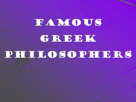 Famous Greek Philosophers What is truth? What is beauty? What is value?