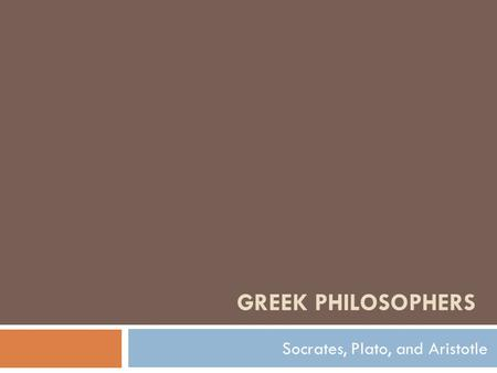 GREEK PHILOSOPHERS Socrates, Plato, and Aristotle.