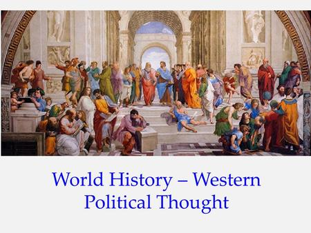 World History – Western Political Thought. 10.1 Western Political Thought The ethical (moral) principles (ideas) in ancient Greek and Roman philosophy.
