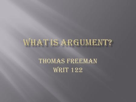 Thomas Freeman WRIT 122.  There are three ways in which a person can argue their position. These ways consist of ethos, logos and pathos.  These different.