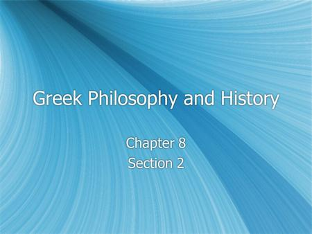 Greek Philosophy and History Chapter 8 Section 2 Chapter 8 Section 2.