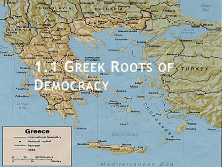 1.1 G REEK R OOTS OF D EMOCRACY. O BJECTIVE  To understand what ideas arose in ancient Greece that contributed to the development of democratic values.