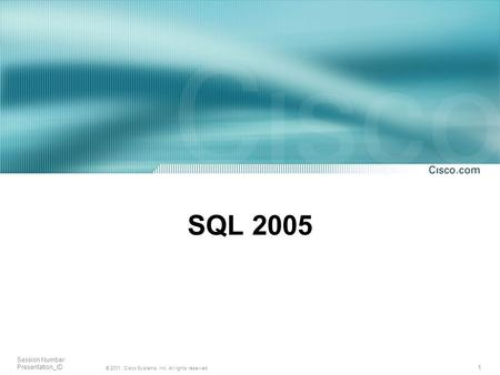1 © 2001, Cisco Systems, Inc. All rights reserved. Session Number Presentation_ID SQL 2005.