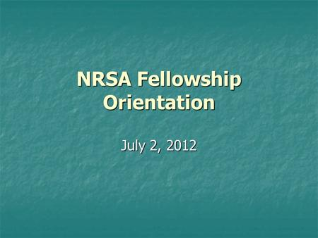 NRSA Fellowship Orientation July 2, 2012. Appointment Forms Statement of Appointment Statement of Appointment Payback agreement Payback agreement Termination.