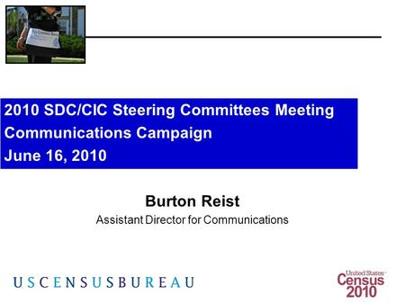 1 Burton Reist Assistant Director for Communications 2010 SDC/CIC Steering Committees Meeting Communications Campaign June 16, 2010.