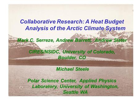 Collaborative Research: A Heat Budget Analysis of the Arctic Climate System Mark C. Serreze, Andrew Barrett, Andrew Slater CIRES/NSIDC, University of Colorado,
