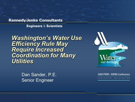 Washington's Water Use Efficiency Rule May Require Increased Coordination for Many Utilities Dan Sander, P.E. Senior Engineer.