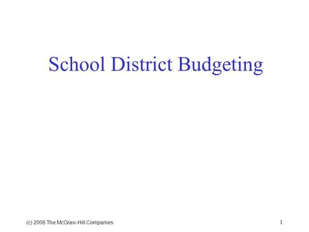 (c) 2008 The McGraw ‑ Hill Companies 1 School District Budgeting.