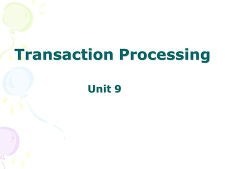 Unit 9 Transaction Processing. Key Concepts Distributed databases and DDBMS Distributed database advantages. Distributed database disadvantages Using.