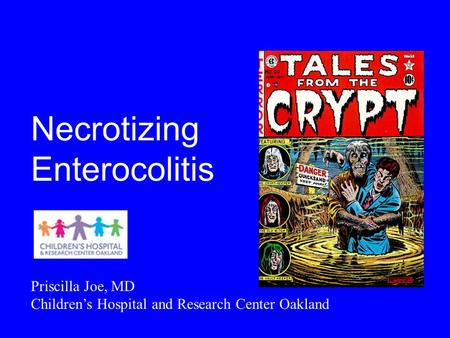 Necrotizing Enterocolitis Priscilla Joe, MD