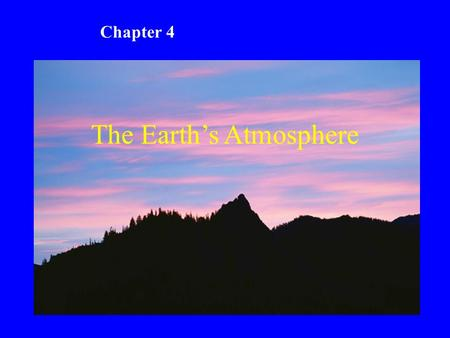 The Earth's Atmosphere Chapter 4. Chapter 4 Study Guide 1. Describe the composition of the atmosphere. 2. Explain why there are different layers in the.