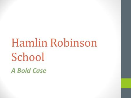 Hamlin Robinson School A Bold Case. Case History: Mission Founded in 1983, Hamlin Robinson School (HRS) is the only non-profit, full-curriculum school.