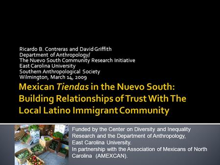 Ricardo B. Contreras and David Griffith Department of Anthropology/ The Nuevo South Community Research Initiative East Carolina University Southern Anthropological.