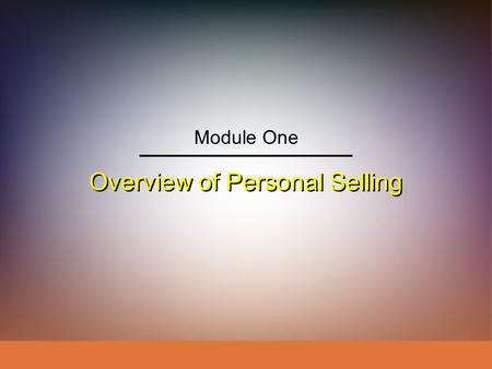 Overview of Personal Selling Module One. IngramLaForgeAvila Schwepker Jr. Williams Professional Selling: A Trust-Based Approach IngramLaForgeAvila Schwepker.