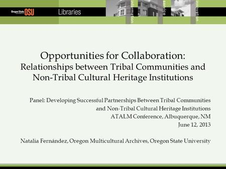 Opportunities for Collaboration: Relationships between Tribal Communities and Non-Tribal Cultural Heritage Institutions Panel: Developing Successful Partnerships.