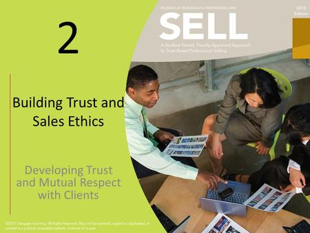 2 Building Trust and Sales Ethics Developing Trust and Mutual Respect with Clients.