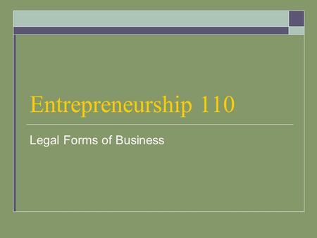 Entrepreneurship 110 Legal Forms of Business. 3 Main Forms The three main legal forms of business are: - sole proprietorship - partnership (general and.