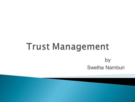 By Swetha Namburi.  Trust  Trust Model ◦ Reputation-based Systems ◦ Architectural Approach to Decentralized Trust Management.