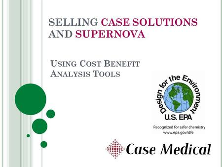 U SING C OST B ENEFIT A NALYSIS T OOLS SELLING CASE SOLUTIONS AND SUPERNOVA.