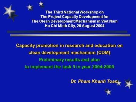 Capacity promotion in research and education on clean development mechanism (CDM) Preliminary results and plan to implement the task 5 in year 2004-2005.