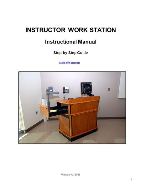 INSTRUCTOR WORK STATION Instructional Manual Step-by-Step Guide February 12, 2009 1 Table of Contents.